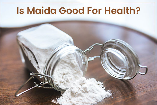 Is maida good for health