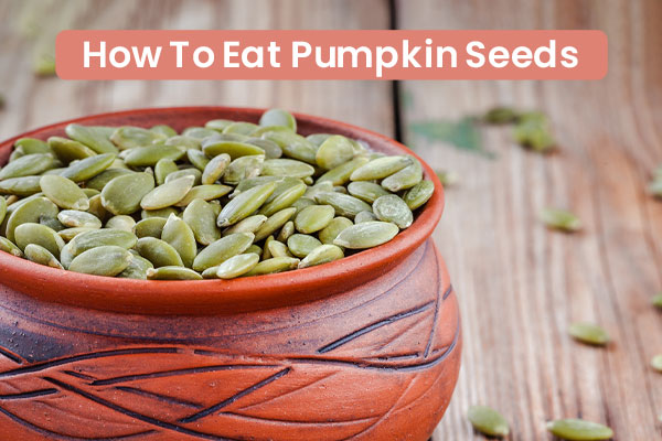 How to Eat Pumpkin Seeds